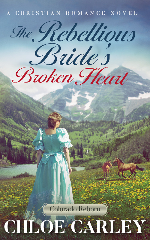 The Rebellious Bride's Broken Heart, by Chloe Carley