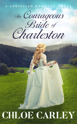 The Courageous Bride of Charleston by Chloe Carley