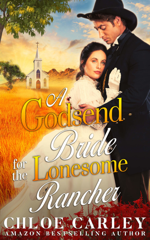 A Godsend Bride for the Lonesome Rancher, by Chloe Carley